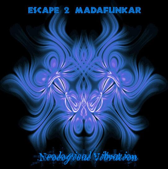 neological vibration escape 2 madafunkar psytrance