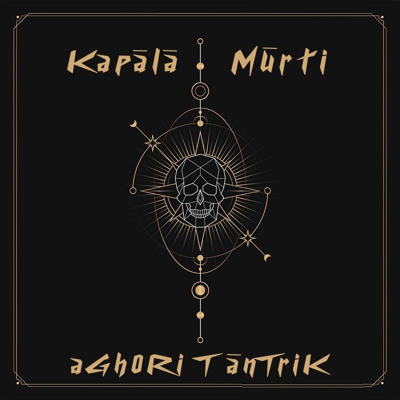 Aghori Tantrik - Dark Psychedelic Trance Music Album - Kapala Murti - 2020